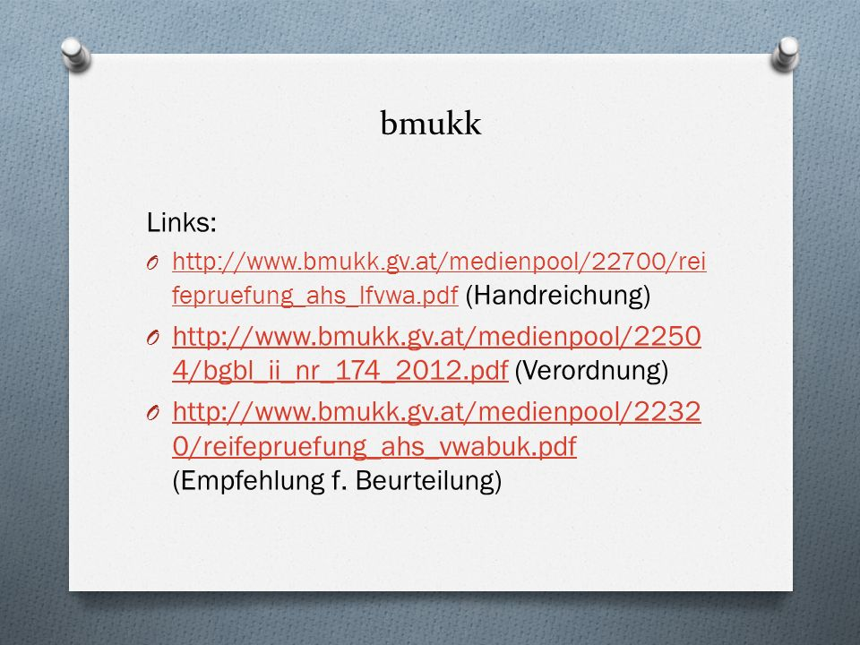 bmukk Links: O http://www.bmukk.gv.at/medienpool/22700/rei fepruefung_ahs_lfvwa.pdf (Handreichung) http://www.bmukk.gv.at/medienpool/22700/rei fepruef