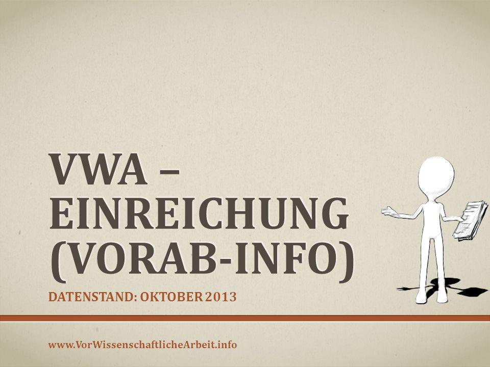 VWA – EINREICHUNG (VORAB-INFO) DATENSTAND: OKTOBER 2013 www.VorWissenschaftlicheArbeit.info