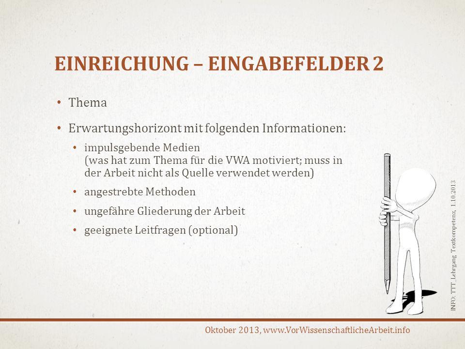 Oktober 2013, www.VorWissenschaftlicheArbeit.info EINREICHUNG – EINGABEFELDER 2 Thema Erwartungshorizont mit folgenden Informationen: impulsgebende Me