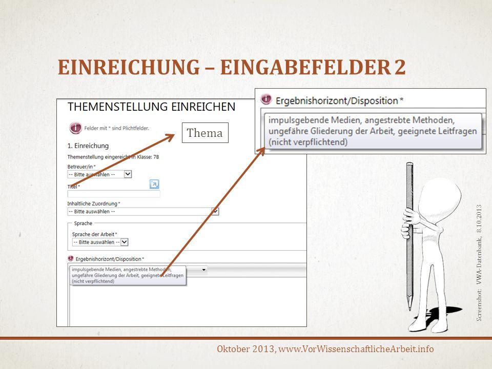 Oktober 2013, www.VorWissenschaftlicheArbeit.info EINREICHUNG – EINGABEFELDER 2 Thema Screenshot: VWA-Datenbank, 8.10.2013