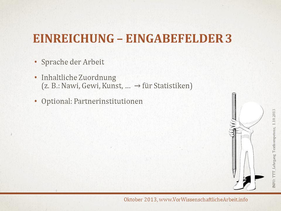 Oktober 2013, www.VorWissenschaftlicheArbeit.info EINREICHUNG – EINGABEFELDER 3 Sprache der Arbeit Inhaltliche Zuordnung (z. B.: Nawi, Gewi, Kunst, …