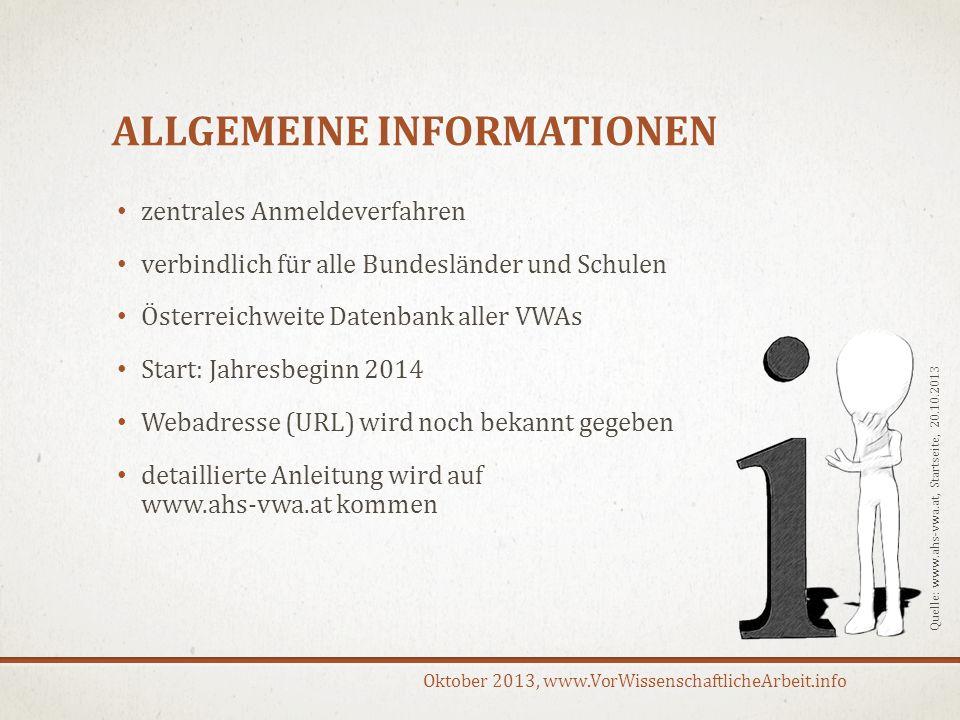 Oktober 2013, www.VorWissenschaftlicheArbeit.info ALLGEMEINE INFORMATIONEN zentrales Anmeldeverfahren verbindlich für alle Bundesländer und Schulen Ös