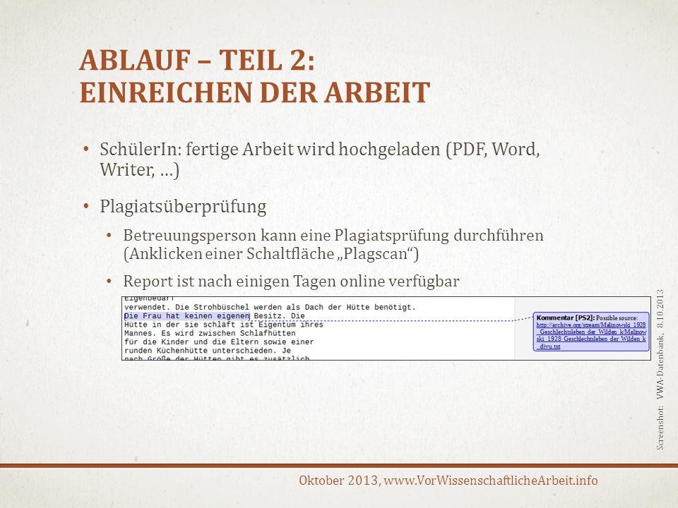 Oktober 2013, www.VorWissenschaftlicheArbeit.info ABLAUF – TEIL 2: EINREICHEN DER ARBEIT SchülerIn: fertige Arbeit wird hochgeladen (PDF, Word, Writer