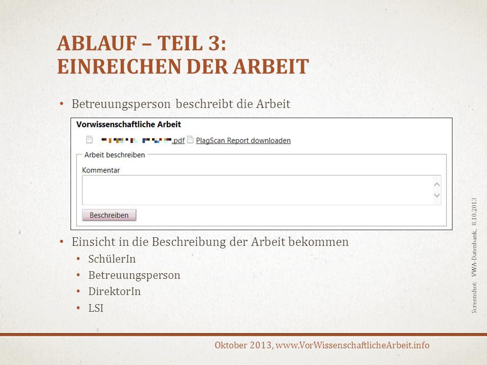 Oktober 2013, www.VorWissenschaftlicheArbeit.info ABLAUF – TEIL 3: EINREICHEN DER ARBEIT Betreuungsperson beschreibt die Arbeit Einsicht in die Beschr