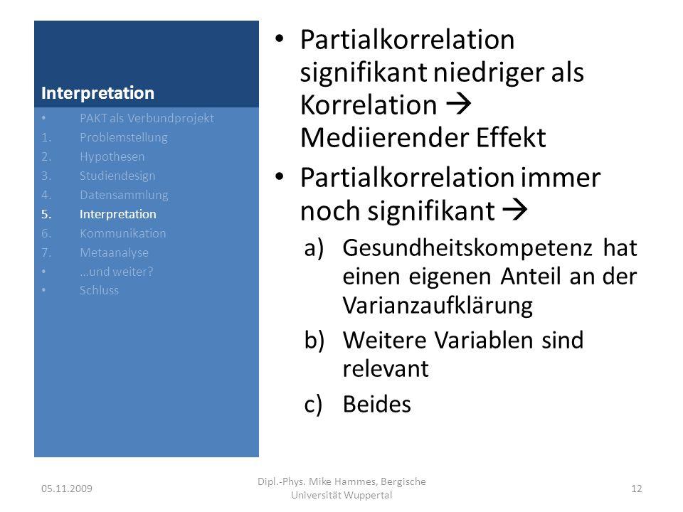 Interpretation Unspezifische Beschwerden Gesundheits- kompetenz Beanspruchungs- bilanz PAKT als Verbundprojekt 1.Problemstellung 2.Hypothesen 3.Studiendesign 4.Datensammlung 5.Interpretation 6.Kommunikation 7.Metaanalyse …und weiter.