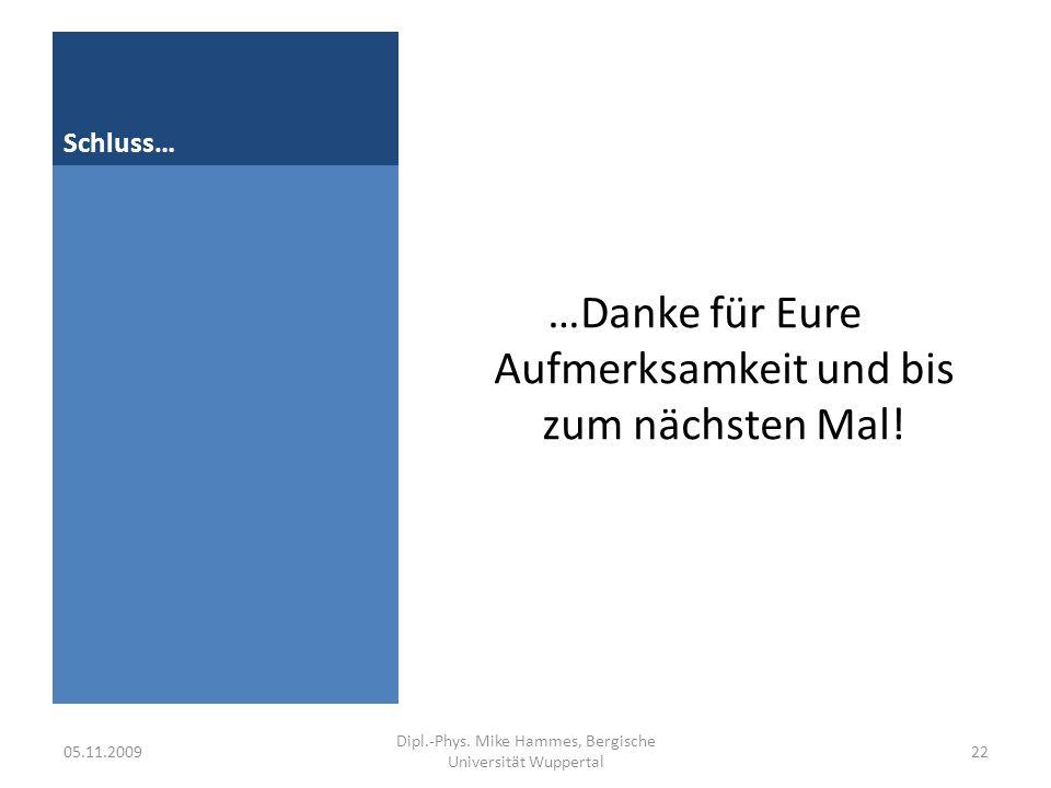 Schluss… …Danke für Eure Aufmerksamkeit und bis zum nächsten Mal! 05.11.200922 Dipl.-Phys. Mike Hammes, Bergische Universität Wuppertal