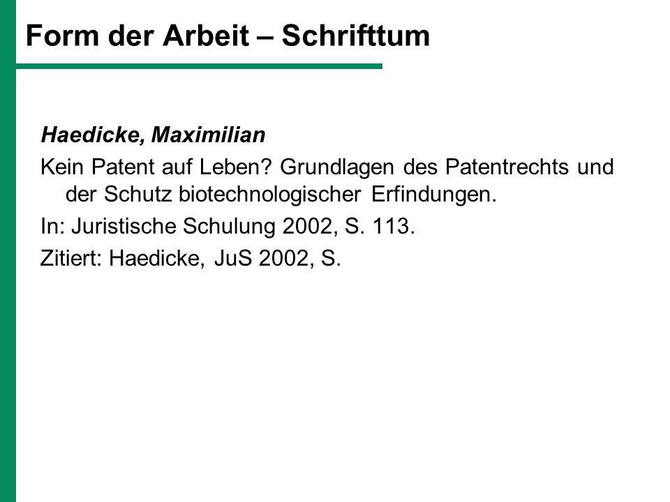 Form der Arbeit – Schrifttum Haedicke, Maximilian Kein Patent auf Leben? Grundlagen des Patentrechts und der Schutz biotechnologischer Erfindungen. In