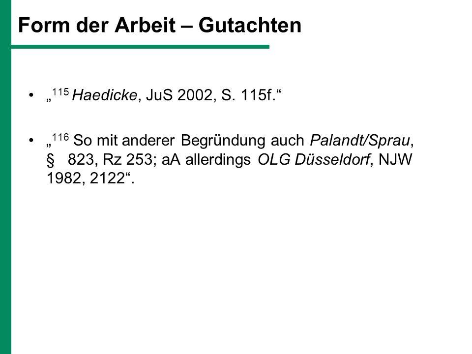 Form der Arbeit – Gutachten 115 Haedicke, JuS 2002, S. 115f. 116 So mit anderer Begründung auch Palandt/Sprau, § 823, Rz 253; aA allerdings OLG Düssel
