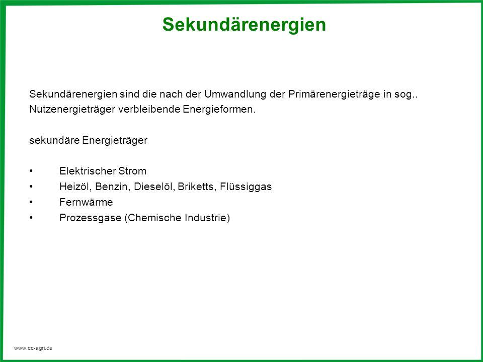 www.cc-agri.de Sekundärenergien sind die nach der Umwandlung der Primärenergieträge in sog..