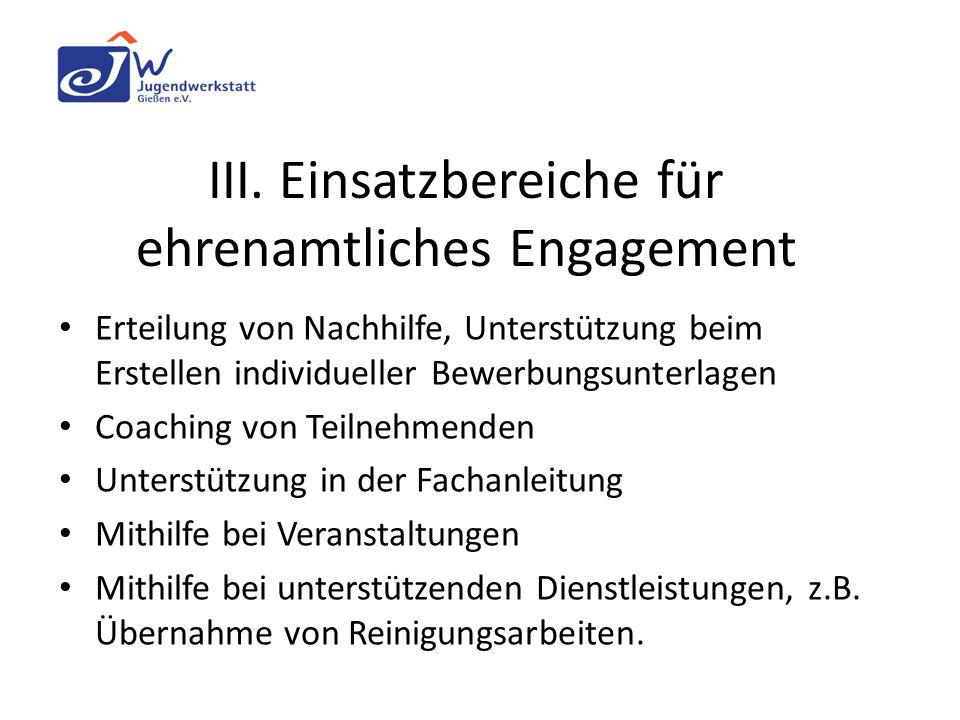 III. Einsatzbereiche für ehrenamtliches Engagement Erteilung von Nachhilfe, Unterstützung beim Erstellen individueller Bewerbungsunterlagen Coaching v