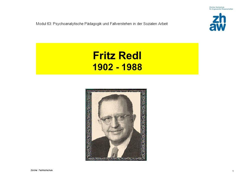 Zürcher Fachhochschule 1 Modul 63: Psychoanalytische Pädagogik und Fallverstehen in der Sozialen Arbeit Fritz Redl 1902 - 1988