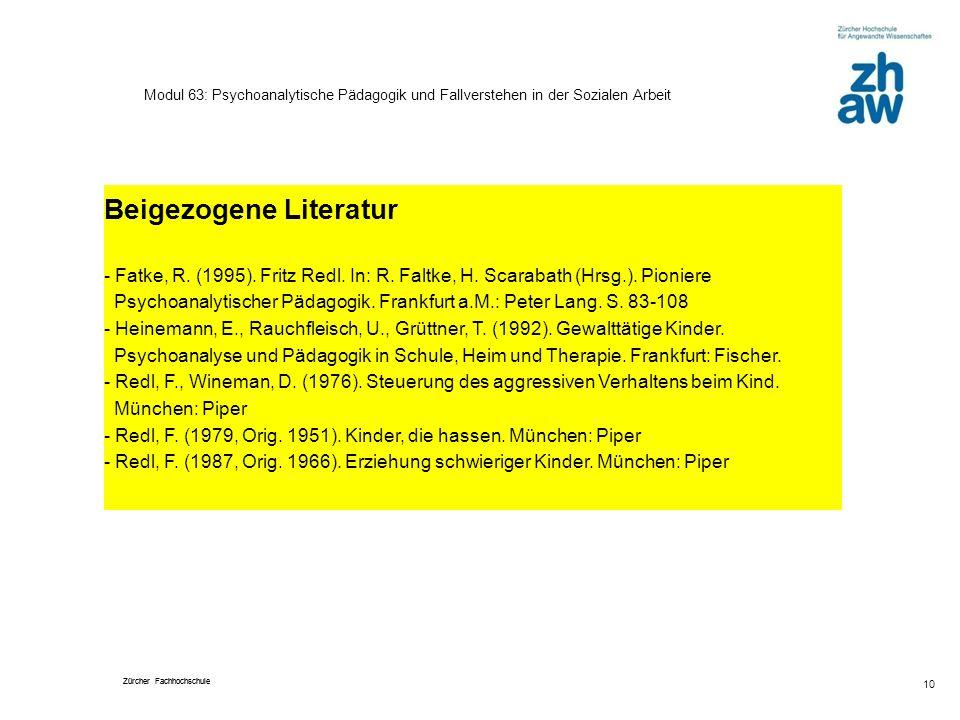 Zürcher Fachhochschule 10 Modul 63: Psychoanalytische Pädagogik und Fallverstehen in der Sozialen Arbeit Beigezogene Literatur - Fatke, R. (1995). Fri