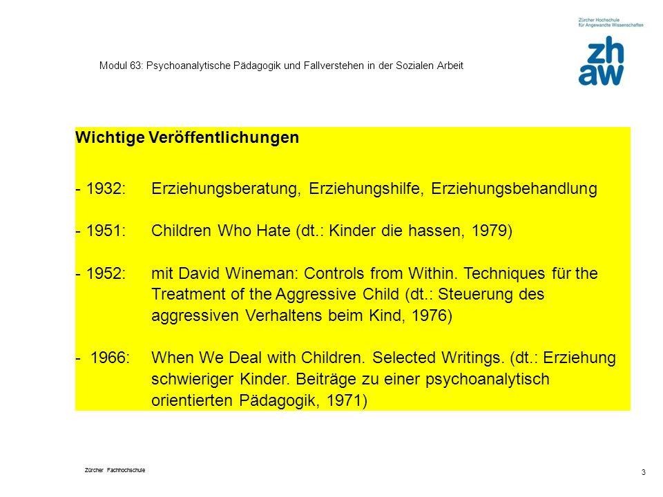 Zürcher Fachhochschule 3 Modul 63: Psychoanalytische Pädagogik und Fallverstehen in der Sozialen Arbeit Wichtige Veröffentlichungen - 1932: Erziehungs