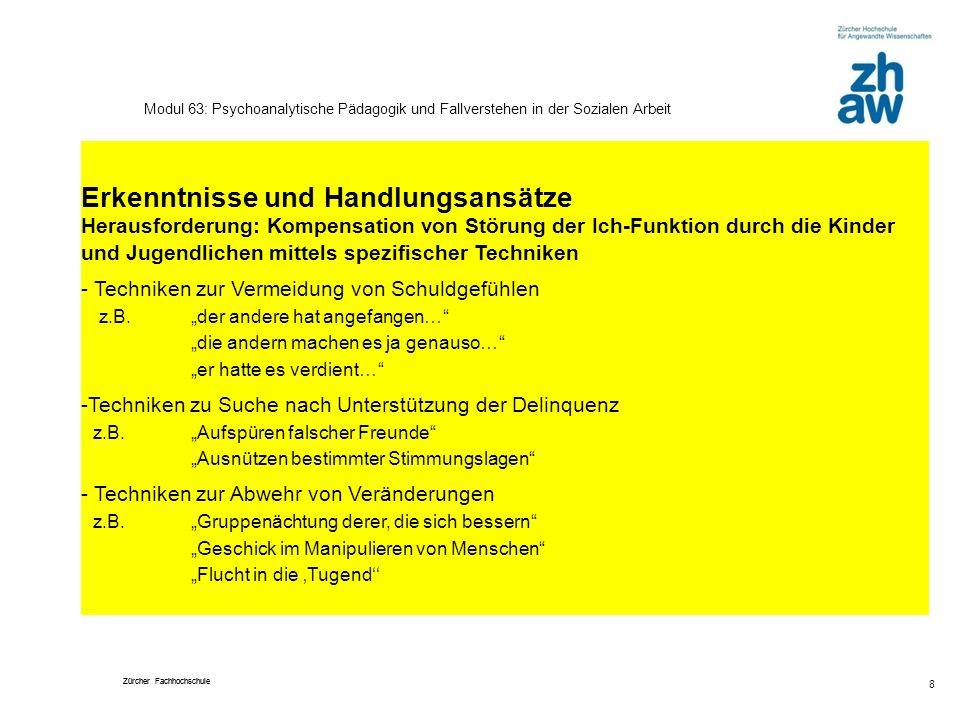Zürcher Fachhochschule 8 Modul 63: Psychoanalytische Pädagogik und Fallverstehen in der Sozialen Arbeit Erkenntnisse und Handlungsansätze Herausforder