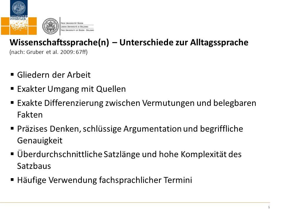 1 Wissenschaftssprache(n) – Unterschiede zur Alltagssprache (nach: Gruber et al. 2009: 67ff) Gliedern der Arbeit Exakter Umgang mit Quellen Exakte Dif