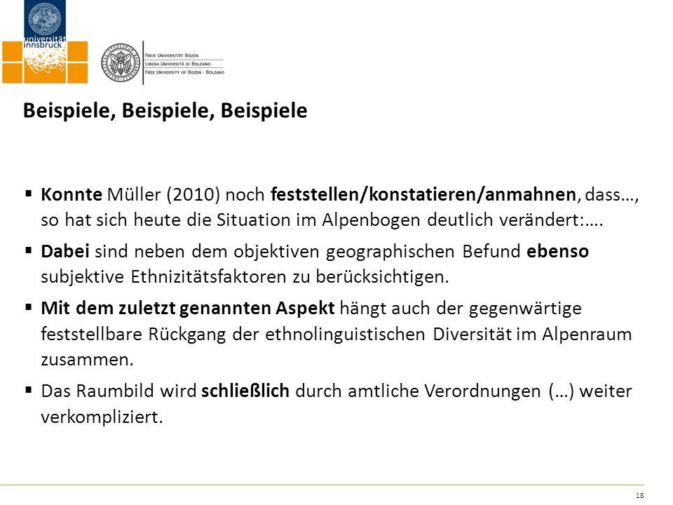 18 Beispiele, Beispiele, Beispiele Konnte Müller (2010) noch feststellen/konstatieren/anmahnen, dass…, so hat sich heute die Situation im Alpenbogen d