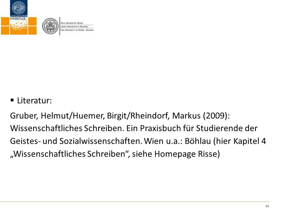 24 Literatur: Gruber, Helmut/Huemer, Birgit/Rheindorf, Markus (2009): Wissenschaftliches Schreiben. Ein Praxisbuch für Studierende der Geistes- und So