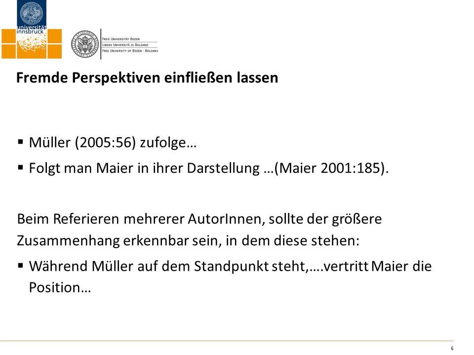 6 Fremde Perspektiven einfließen lassen Müller (2005:56) zufolge… Folgt man Maier in ihrer Darstellung …(Maier 2001:185). Beim Referieren mehrerer Aut