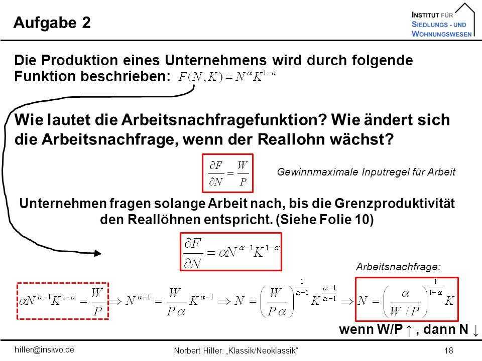 Aufgabe 2 18Norbert Hiller: Klassik/Neoklassik Die Produktion eines Unternehmens wird durch folgende Funktion beschrieben: Unternehmen fragen solange
