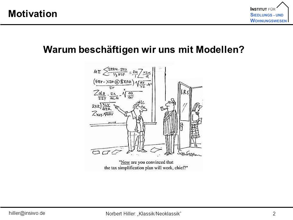 Motivation 3 Der Weg zu einem Modell Ein Modell kann die Realität immer nur zum Teil erklären, da es bestimmte Annahmen voraussetzt, welche unrealistisch sind.