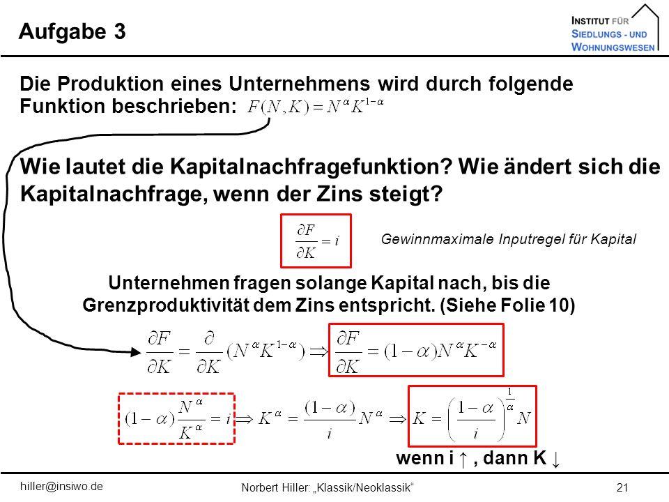 Aufgabe 3 21Norbert Hiller: Klassik/Neoklassik Die Produktion eines Unternehmens wird durch folgende Funktion beschrieben: Unternehmen fragen solange