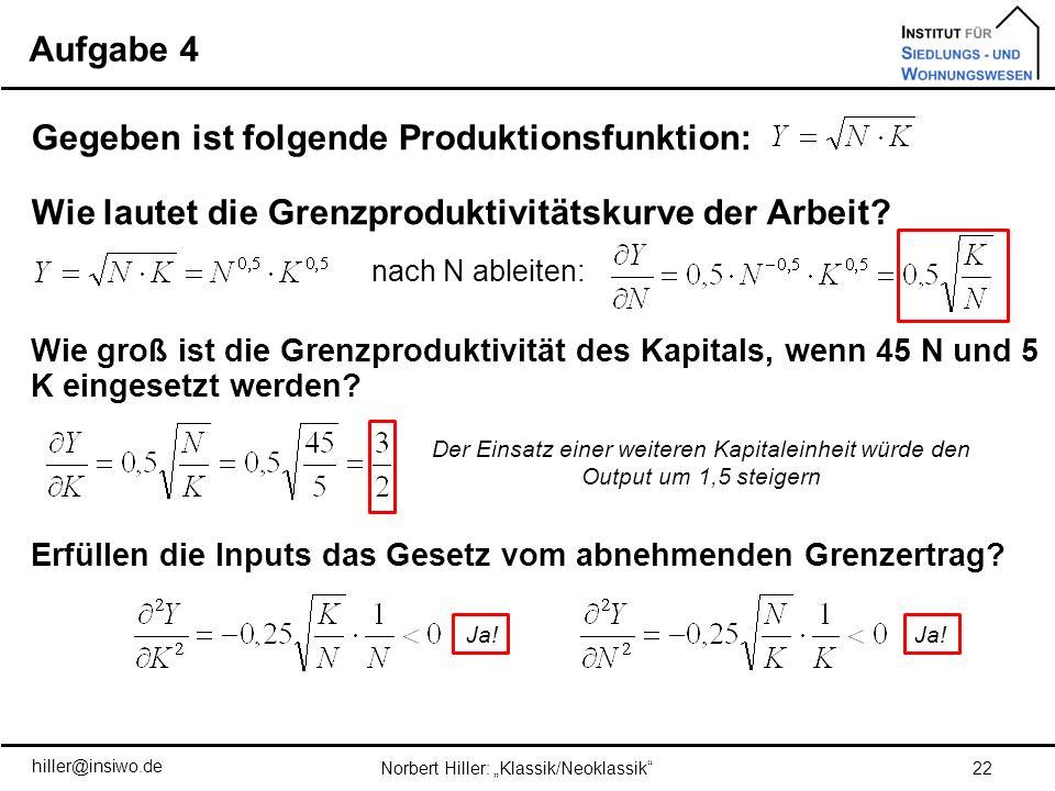 Aufgabe 4 22Norbert Hiller: Klassik/Neoklassik Gegeben ist folgende Produktionsfunktion: Wie lautet die Grenzproduktivitätskurve der Arbeit? nach N ab
