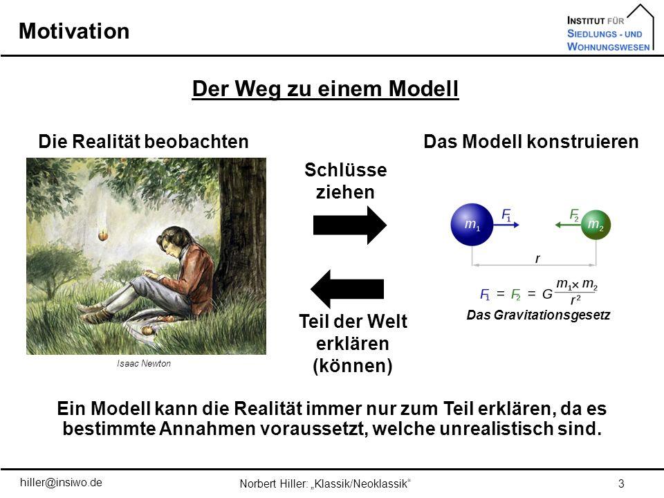 Motivation 3 Der Weg zu einem Modell Ein Modell kann die Realität immer nur zum Teil erklären, da es bestimmte Annahmen voraussetzt, welche unrealisti