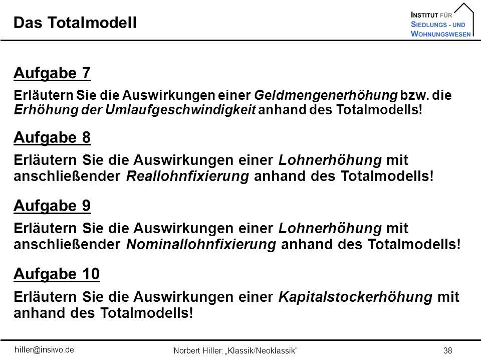 Das Totalmodell 38Norbert Hiller: Klassik/Neoklassik hiller@insiwo.de Aufgabe 7 Erläutern Sie die Auswirkungen einer Geldmengenerhöhung bzw. die Erhöh