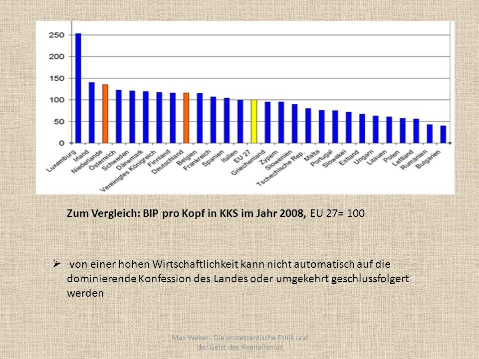 Max Weber- Die protestantische Ethik und der Geist des Kapitalismus Zum Vergleich: BIP pro Kopf in KKS im Jahr 2008, EU 27= 100 von einer hohen Wirtsc