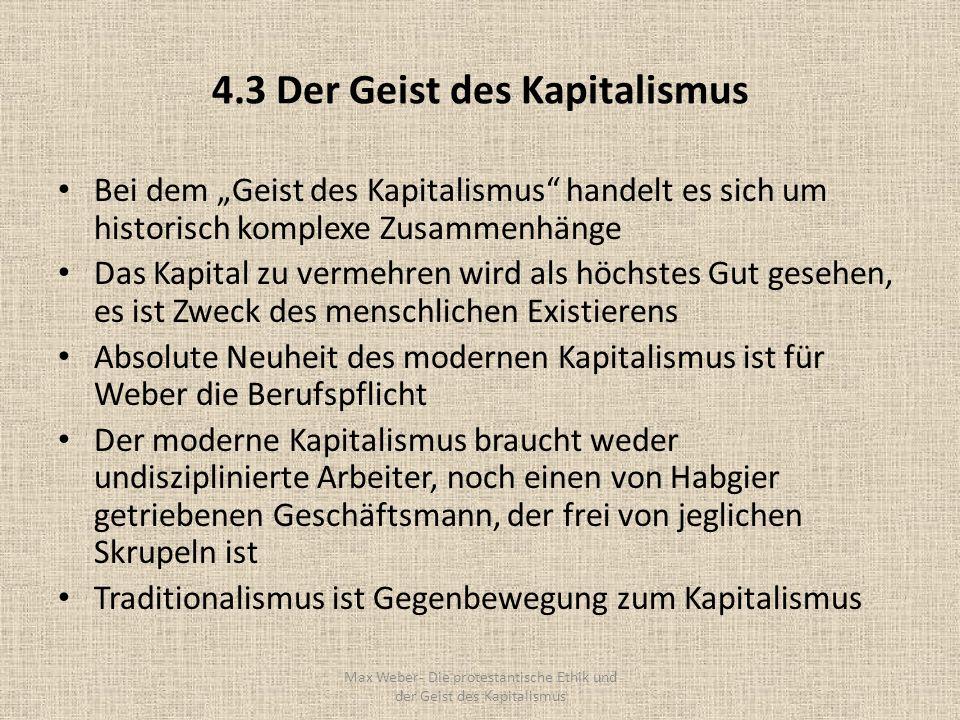 4.3 Der Geist des Kapitalismus Bei dem Geist des Kapitalismus handelt es sich um historisch komplexe Zusammenhänge Das Kapital zu vermehren wird als h