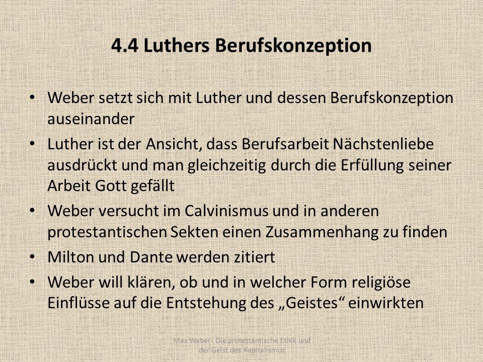 4.4 Luthers Berufskonzeption Weber setzt sich mit Luther und dessen Berufskonzeption auseinander Luther ist der Ansicht, dass Berufsarbeit Nächstenlie