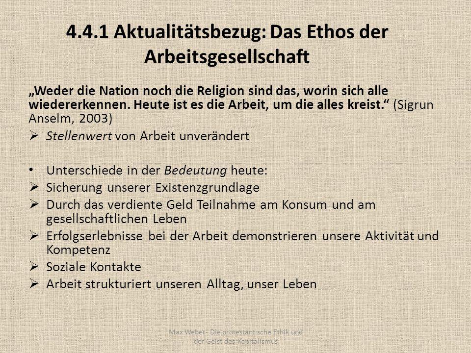 4.4.1 Aktualitätsbezug: Das Ethos der Arbeitsgesellschaft Weder die Nation noch die Religion sind das, worin sich alle wiedererkennen. Heute ist es di