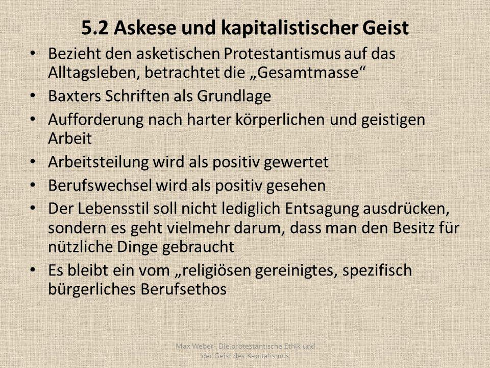 5.2 Askese und kapitalistischer Geist Bezieht den asketischen Protestantismus auf das Alltagsleben, betrachtet die Gesamtmasse Baxters Schriften als G