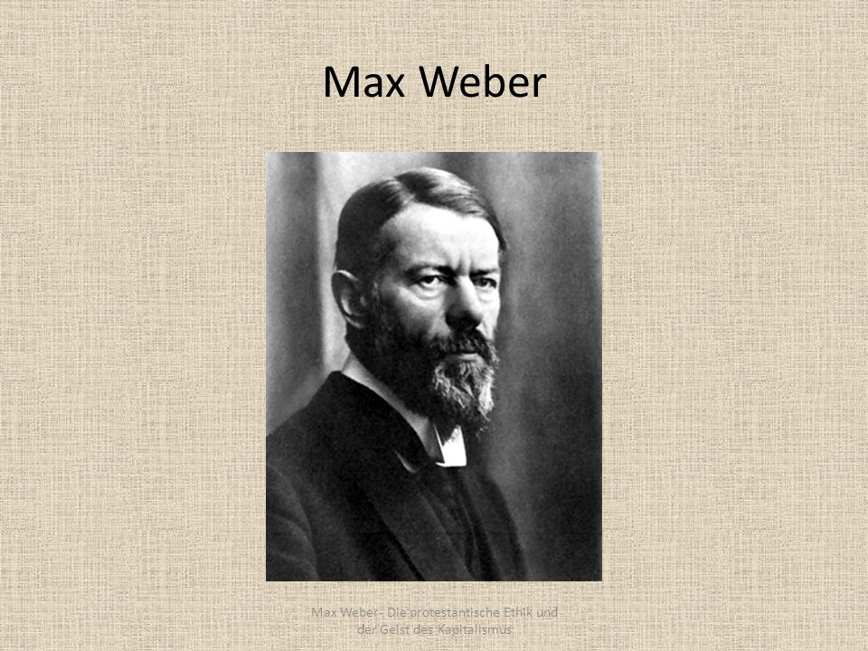 Max Weber Max Weber- Die protestantische Ethik und der Geist des Kapitalismus