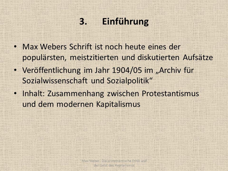 3. Einführung Max Webers Schrift ist noch heute eines der populärsten, meistzitierten und diskutierten Aufsätze Veröffentlichung im Jahr 1904/05 im Ar