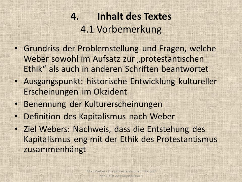 4. Inhalt des Textes 4.1 Vorbemerkung Grundriss der Problemstellung und Fragen, welche Weber sowohl im Aufsatz zur protestantischen Ethik als auch in