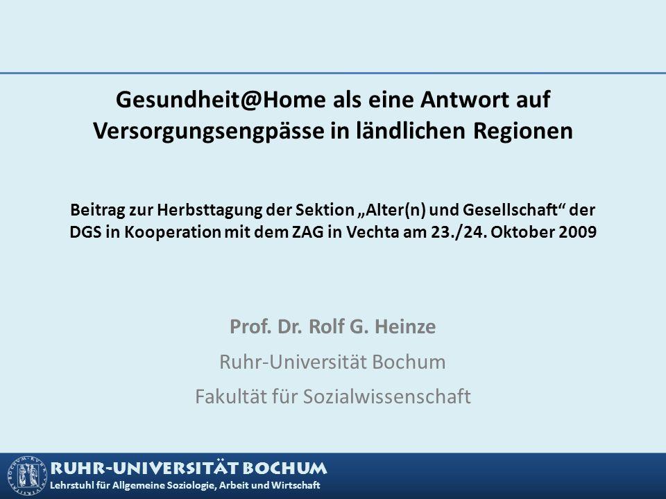 RUHR-UNIVERSITÄT BOCHUM Lehrstuhl für Allgemeine Soziologie, Arbeit und Wirtschaft Gesundheit@Home als eine Antwort auf Versorgungsengpässe in ländlic