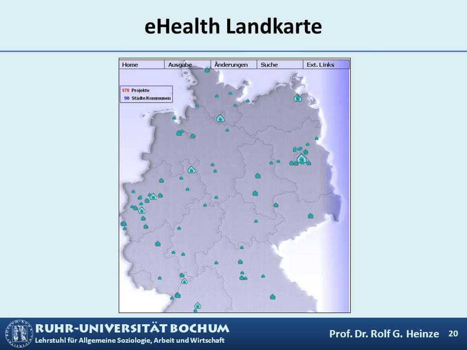 RUHR-UNIVERSITÄT BOCHUM Lehrstuhl für Allgemeine Soziologie, Arbeit und Wirtschaft eHealth Landkarte 20 Prof. Dr. Rolf G. Heinze