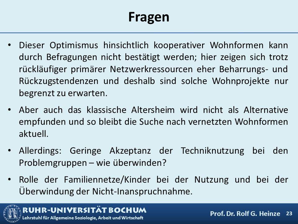 RUHR-UNIVERSITÄT BOCHUM Lehrstuhl für Allgemeine Soziologie, Arbeit und Wirtschaft Fragen Dieser Optimismus hinsichtlich kooperativer Wohnformen kann