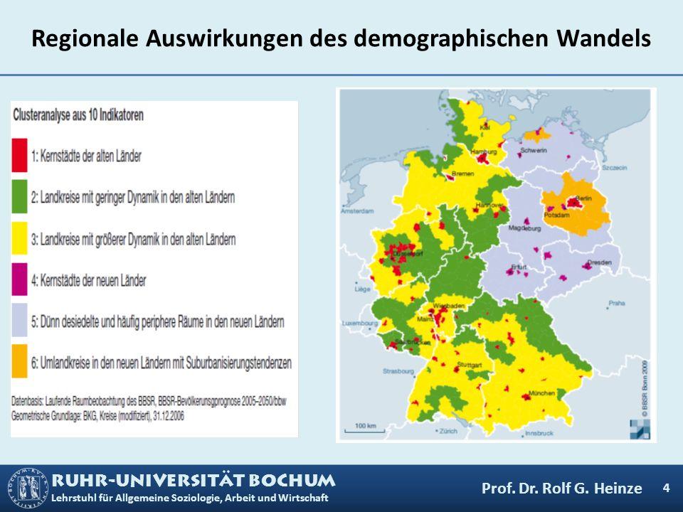 RUHR-UNIVERSITÄT BOCHUM Lehrstuhl für Allgemeine Soziologie, Arbeit und Wirtschaft Regionale Auswirkungen des demographischen Wandels 4 Prof. Dr. Rolf