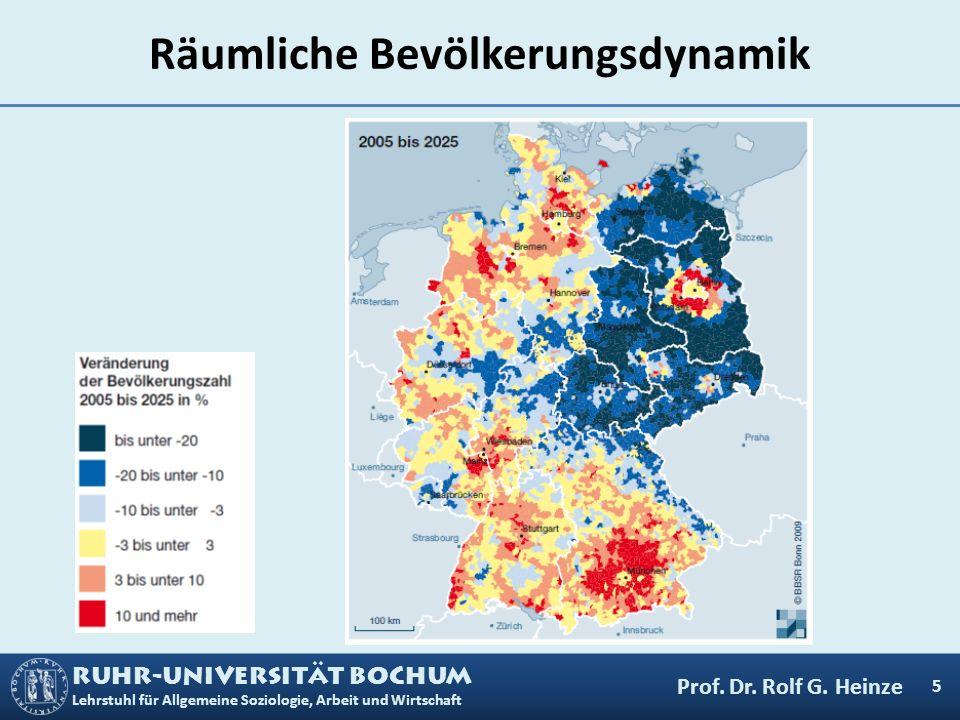 RUHR-UNIVERSITÄT BOCHUM Lehrstuhl für Allgemeine Soziologie, Arbeit und Wirtschaft Räumliche Bevölkerungsdynamik 5 Prof. Dr. Rolf G. Heinze