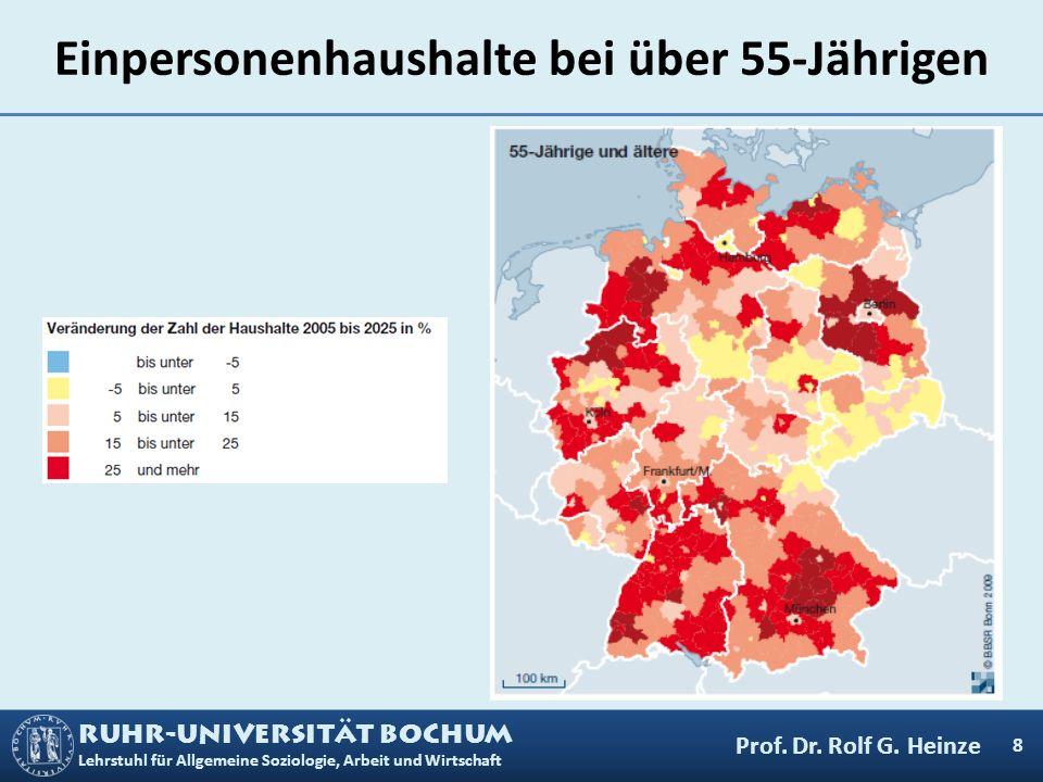 RUHR-UNIVERSITÄT BOCHUM Lehrstuhl für Allgemeine Soziologie, Arbeit und Wirtschaft Einpersonenhaushalte bei über 55-Jährigen 8 Prof. Dr. Rolf G. Heinz