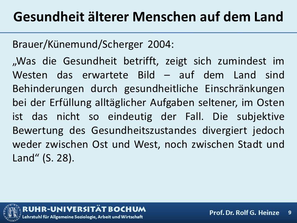 RUHR-UNIVERSITÄT BOCHUM Lehrstuhl für Allgemeine Soziologie, Arbeit und Wirtschaft Gesundheit älterer Menschen auf dem Land Brauer/Künemund/Scherger 2