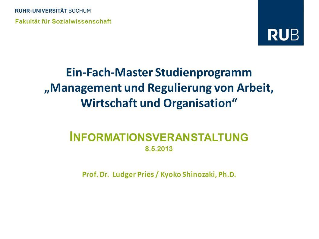 Ein-Fach-Master Studienprogramm Management und Regulierung von Arbeit, Wirtschaft und Organisation I NFORMATIONSVERANSTALTUNG 8.5.2013 Prof. Dr. Ludge