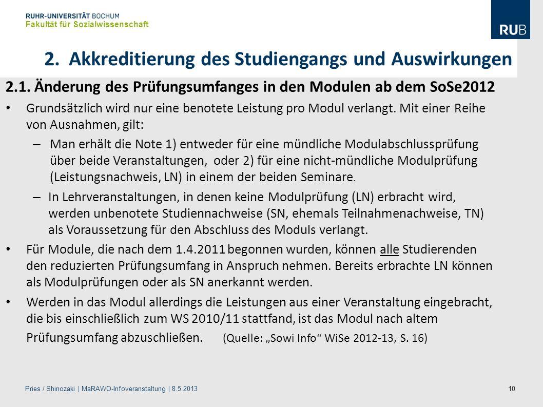 10 Fakultät für Sozialwissenschaft 2.1. Änderung des Prüfungsumfanges in den Modulen ab dem SoSe2012 Grundsätzlich wird nur eine benotete Leistung pro