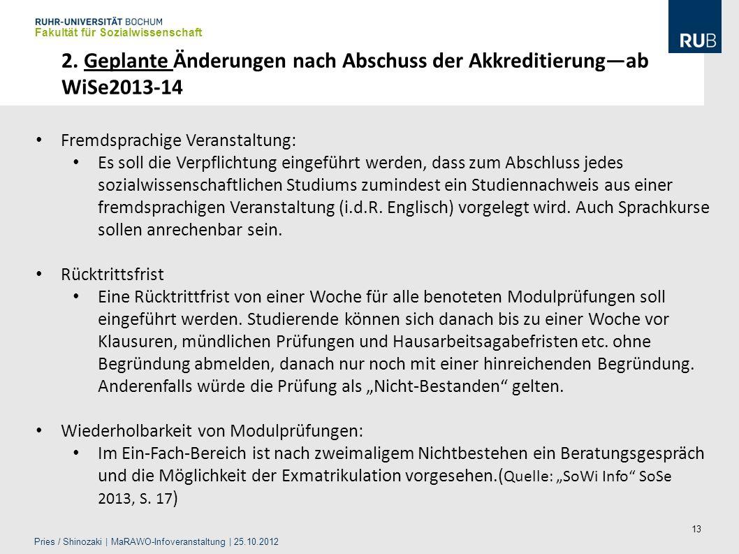 13 2. Geplante Änderungen nach Abschuss der Akkreditierungab WiSe2013-14 Fremdsprachige Veranstaltung: Es soll die Verpflichtung eingeführt werden, da