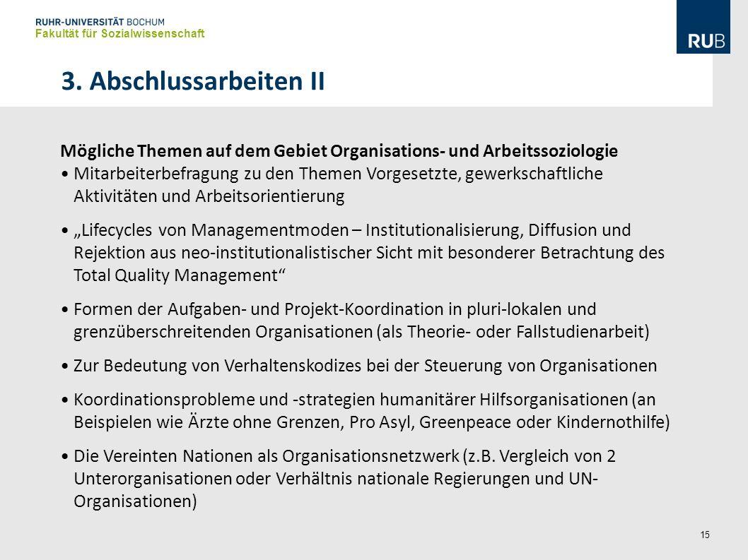 15 Mögliche Themen auf dem Gebiet Organisations- und Arbeitssoziologie Mitarbeiterbefragung zu den Themen Vorgesetzte, gewerkschaftliche Aktivitäten u