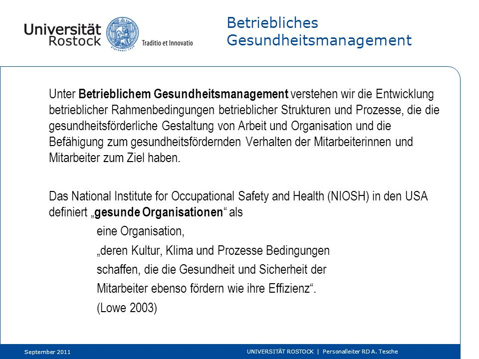 Betriebliches Gesundheitsmanagement Unter Betrieblichem Gesundheitsmanagement verstehen wir die Entwicklung betrieblicher Rahmenbedingungen betrieblic