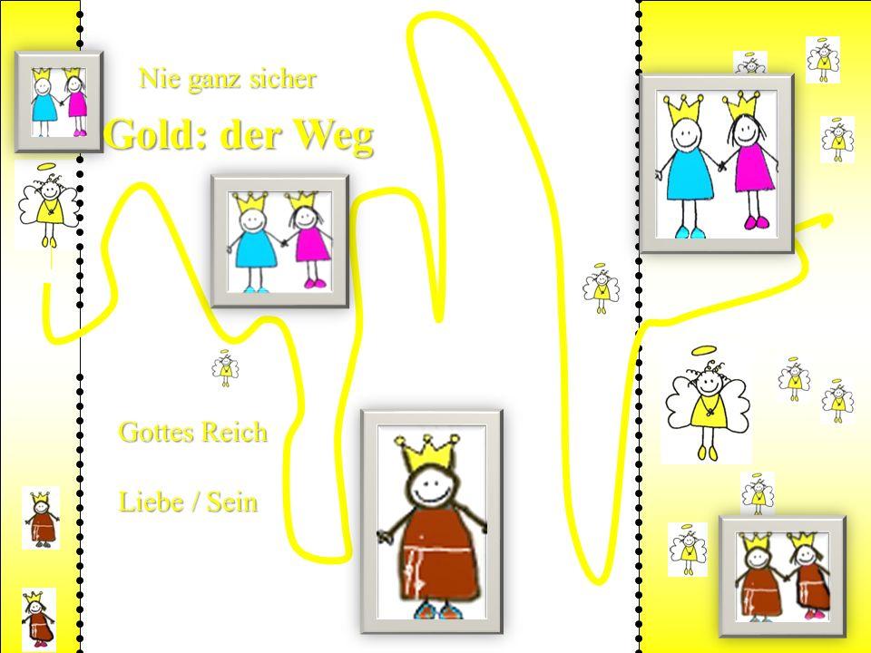 Gold: der Weg Gottes Reich Liebe / Sein Nie ganz sicher
