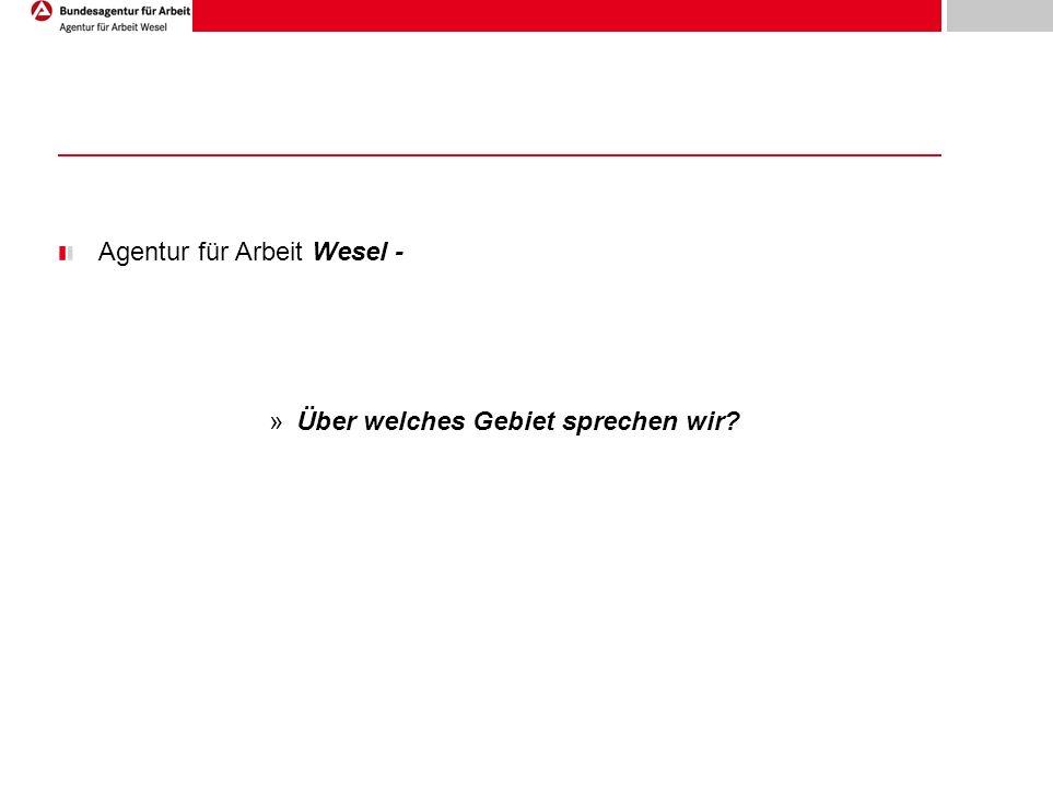 Agentur für Arbeit Wesel - »Über welches Gebiet sprechen wir?